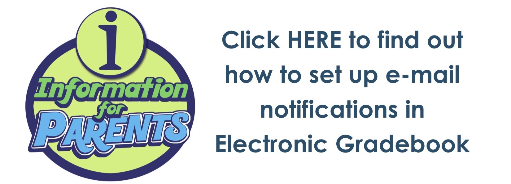 Information for Parents  Click here to find out how to set up email notifications in Electronic Gradebook